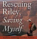 Rescuing Riley, Saving Myself: A Man and His Dog's Struggle to Find Salvation (       UNABRIDGED) by Zachary Anderegg, Pete Nelson Narrated by David Marantz