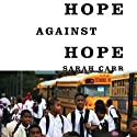 Hope Against Hope: Three Schools, One City, and the Struggle to Educate America's Children (       UNABRIDGED) by Sarah Carr Narrated by Jorjeana Marie