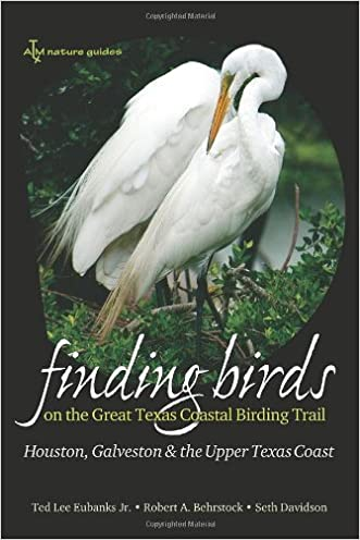 Finding Birds on the Great Texas Coastal Birding Trail: Houston, Galveston, and the Upper Texas Coast (Gulf Coast Books, sponsored by Texas A&M University-Corpus Christi)