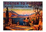 Railway Journeys in Art: Worldwide Destinations: Volume 8: Foreign Destinations & General Advertising (Poster to Poster)