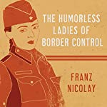 The Humorless Ladies of Border Control: Touring the Punk Underground from Belgrade to Ulaanbaatar | Franz Nicolay