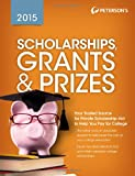 Scholarships, Grants & Prizes 2015 (Petersons Scholarships, Grants & Prizes)
