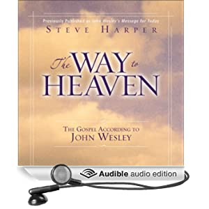 The Way to Heaven: The Gospel According to John Wesley (Unabridged)
