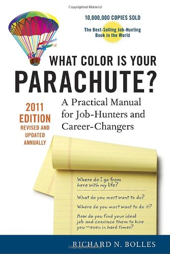 What Color Is Your Parachute? 2011: A Practical Manual...