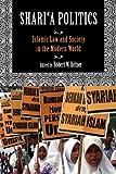 Shari'a Politics: Islamic Law and Society in the Modern World