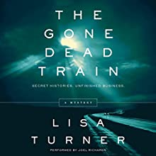 The Gone Dead Train: A Mystery Audiobook by Lisa Turner Narrated by Joel Richards