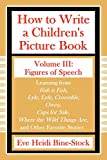 How to Write a Children's Picture Book Volume III: Figures of Speech: Learning from Fish Is Fish, Lyle, Lyle, Crocodile, Owen, Caps for Sale, Where Th