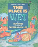 This Place is Wet (Imagine Living Here) (0153052163) by Cobb, Vicki