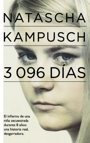 3 096 dias / 3,096 Days in Captivity: El Infierno De Una Nina Secuestrada Durante 8 Anos: Una Historia Real, Desgarradora / The True Story of My Abduction, Eight Years of Enslavement, and