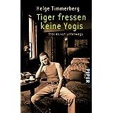 """Tiger fressen keine Yogis: Stories von unterwegsvon """"Helge Timmerberg"""""""