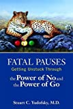img - for Fatal Pauses: Getting Unstuck Through the Power of No and the Power of Go book / textbook / text book