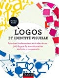 Logos et identité visuelle - Principes fondamentaux et études de cas: Principes fondamentaux et études de cas : 300 logos du monde entier, analysés et commentés