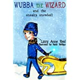 Wubba the Wizard and the Sneaky Snowball (Wubba the Wizard, #2) (Wubba the Wizard Beginning Reader Books)