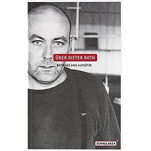 Über Dieter Roth. Beiträge und Aufsätze