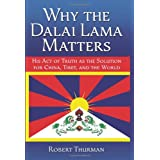 Why the Dalai Lama Matters: His Act of Truth as the Solution for China, Tibet, and the Worldby Robert Thurman