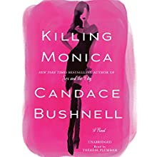 Killing Monica (       UNABRIDGED) by Candace Bushnell Narrated by Therese Plummer