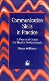 img - for Communication Skills in Practice: A Practical Guide for Health Professionals book / textbook / text book