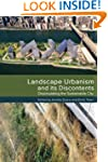 Landscape Urbanism and its Discontent...