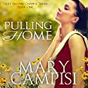 Pulling Home (       UNABRIDGED) by Mary Campisi Narrated by Anne Hancock