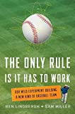 img - for The Only Rule Is It Has to Work: Our Wild Experiment Building a New Kind of Baseball Team book / textbook / text book