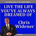 Live the Life You've Always Dreamed Of! (       UNABRIDGED) by Chris Widener Narrated by Chris Widener