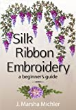 Silk Ribbon Embroidery: A Beginners Guide