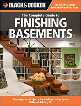 Black decker the complete guide to finishing basements for Finishing a basement step by step guide