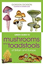 Green Guide To Mushrooms And Toadstools Of Britain And Europe (michelin Green Guides)