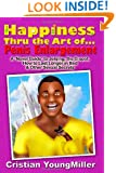 Happiness thru the Art of... Penis Enlargement: A 'Novel Guide' to Jelqing, the G-Spot, How to Last Longer in Bed, and Other Sexual Secrets