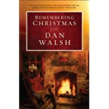 Remembering Christmas: A Novel ~ Dan Walsh