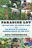 9781603583992: Paradise Lot: Two Plant Geeks, One-Tenth of an Acre, and the Making of an Edible Garden Oasis in the City