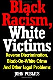 Black Racism, White Victims: Reverse Discrimination,  Black-On-White Crime  And Other Legal Problems