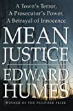 Mean Justice: A Town's Terror, A Prosecuter's Power, A Betrayak (1476702675) by Humes, Edward