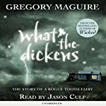 What-the-Dickens | Gregory Maguire