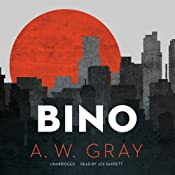 Bino: The Bino Phillips Series, Book 1 | [A. W. Gray]