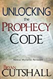 img - for Unlocking The Prophecy Code: Biblical Mysteries Revealed book / textbook / text book