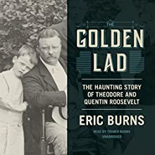 The Golden Lad: The Haunting Story of Theodore and Quentin Roosevelt Audiobook by Eric Burns Narrated by Traber Burns
