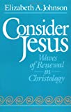 Elizabeth A. Johnson Consider Jesus: Waves of Renewal in Christology