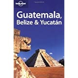 Guatemala, Belize and Yucatan (Lonely Planet Regional Guides)by Conner Gorry