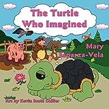 The Turtle Who Imagined ~ Mary Esparza-Vela