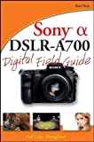 Alan Hess Sony Alpha DSLR-A700 Digital Field Guide