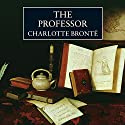 The Professor (       UNABRIDGED) by Charlotte Brontë Narrated by James Wilby