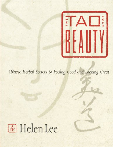 Tao of Beauty: Chinese Herbal Secrets to Feeling Good and Looking Great