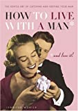 How To Live With a Man*: *And Love It (1552637700) by Worick, Jennifer