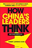 How Chinas Leaders Think, Revised Paperback: The Inside Story of Chinas Past, Current and Future Leaders