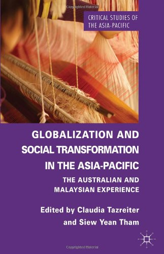Globalization and Social Transformation in the Asia-Pacific: The Australian and Malayasian Experience (Critical Studies