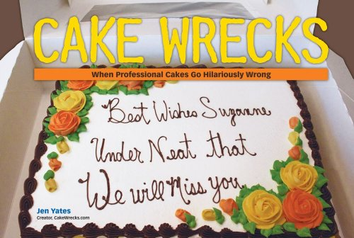 Image for Cake Wrecks: When Professional Cakes Go Hilariously Wrong