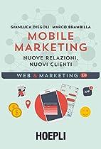 MOBILE MARKETING: NUOVE RELAZIONI, NUOVI CLIENTI (ITALIAN EDITION)
