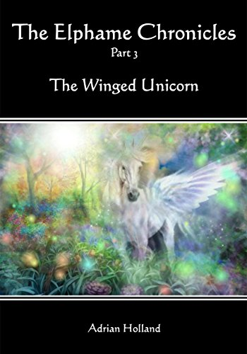 E-book - The Elphame Chronicles - Part 3 - The Winged Unicorn by Adrian Holland