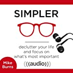 Simpler: Declutter Your Life and Focus on What's Most Important   Mike Burns
